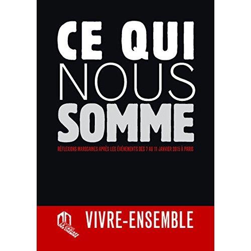 CE QUI NOUS SOMME : REFLEXIONS MAROCAINES APRES LES EVENEMENTS DES 7 ET 11 JANVIER 2015 A PARIS