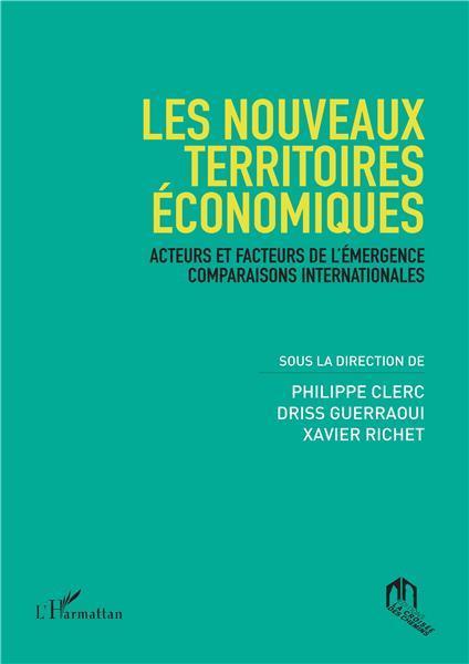 NOUVEAUX TERRITOIRES ECONOMIQUES ACTEURS ET FACTEURS DE L'EMERGENCE COMPARAISONS INTERNATIONALES (LE