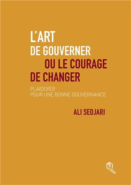ART (L') DE GOUVERNER OU LE COURAGE DE CHANGER PLAIDOYER POUR UNE BONNE GOUVERNANCE