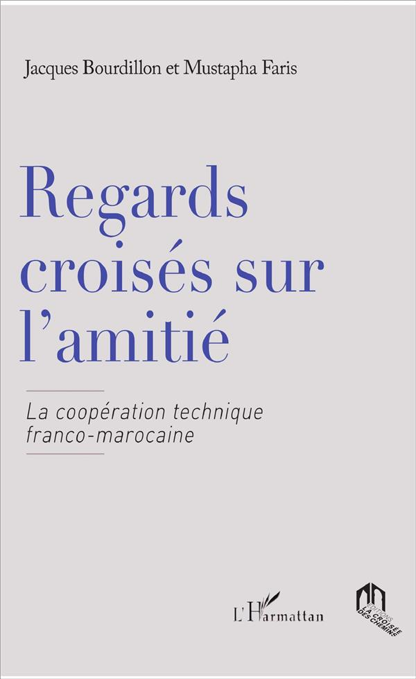 REGARDS CROISES SUR L'AMITIE LA COOPERATION TECHNIQUE FRANCO-MAROCAINE