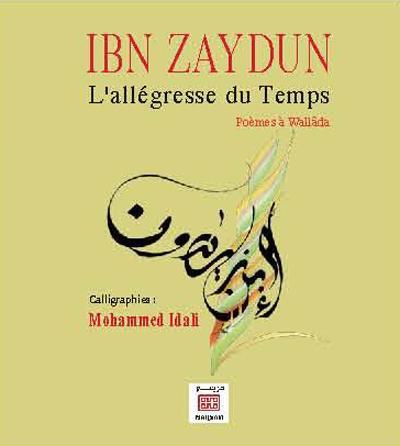 IBN ZAYDUN - L'ALLEGRESSE DU TEMPS : POEMES A WALLADA