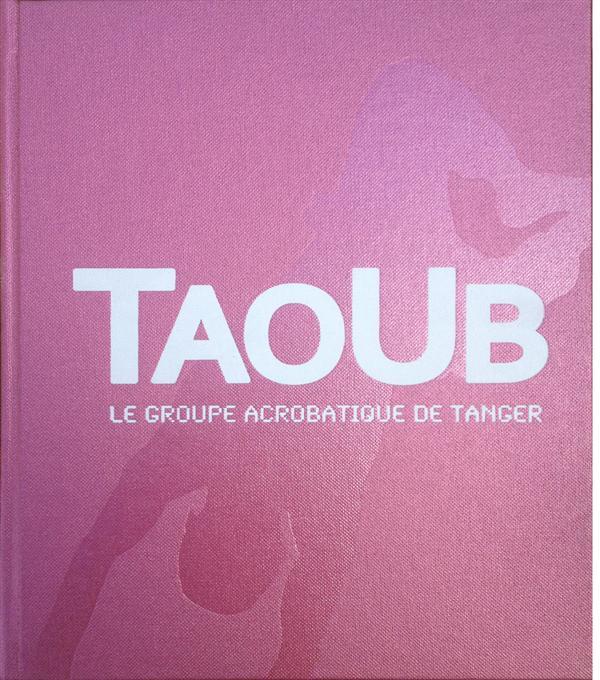 TAOUB ? LE GROUPE ACROBATIQUE DE TANGER - LUXE COFFRET