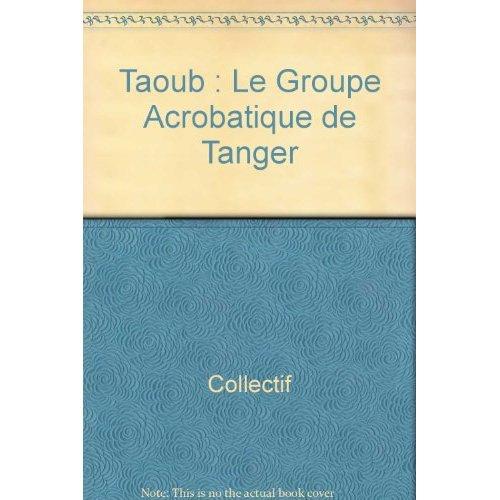 TAOUB - LE GROUPE ACROBATIQUE DE TANGER