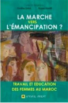 MARCHE VERS L'EMANCIPATION (LA) : TRAVAIL ET EDUCATION DES FEMMES AU MAROC
