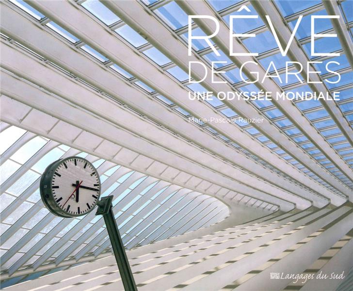 REVE DE GARES - UNE ODYSSEE MONDIALE
