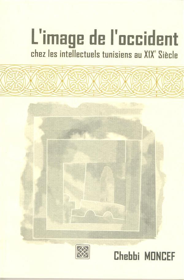 L'IMAGE DE L'OCCIDENT, CHEZ LES INTELLECTUELS TUNISIENS AU XIXE SIECLE