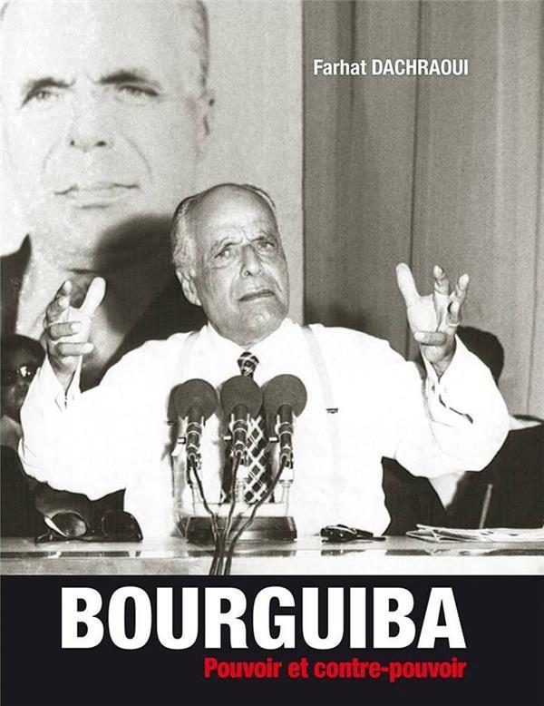 BOURGUIBA, POUVOIR ET CONTRE POUVOIR