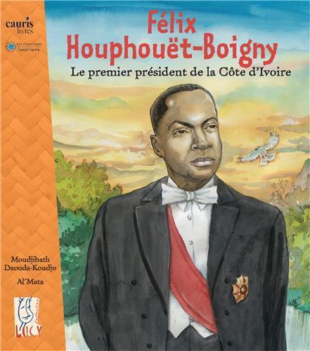 FELIX HOUPHOUET-BOIGNY, LE PREMIER PRESIDENT DE LA COTE D'IVOIRE