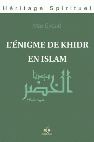 ENIGME DE KHIDR EN ISLAM (L')
