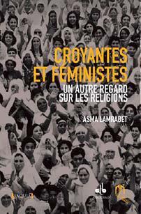 CROYANTES ET FEMINISTES : UN AUTRE REGARD SUR LES RELIGIONS