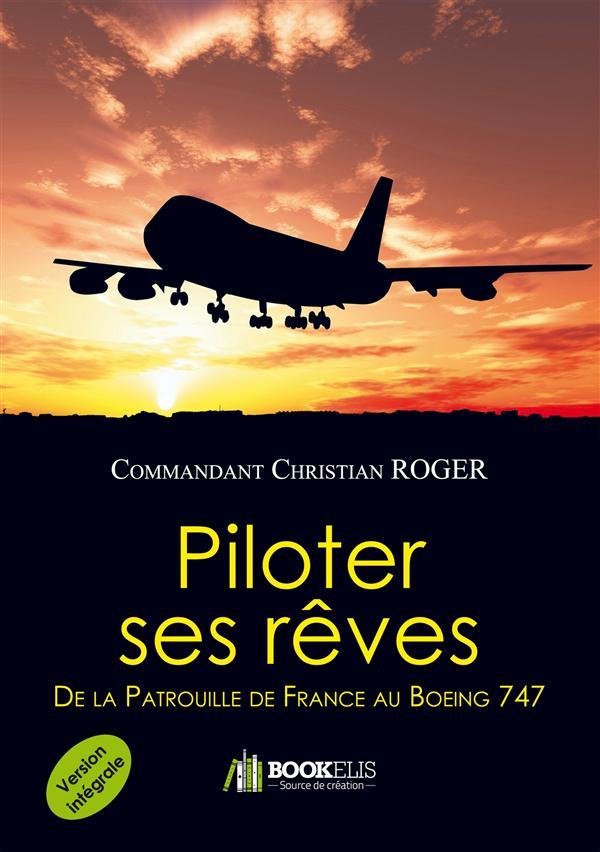 PILOTER SES REVES (VERSION INTEGRALE) - DE LA PATROUILLE DE FRANCE AU BOEING 747