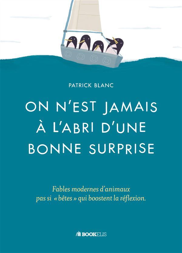 ON N'EST JAMAIS A L'ABRI D'UNE BONNE SURPRISE - FABLES MODERNES D'ANIMAUX (PAS SI  BETES  ) QUI BOO