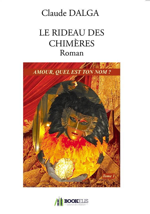 LE RIDEAU DES CHIMERES ROMAN - AMOUR QUEL EST TON NOM ?