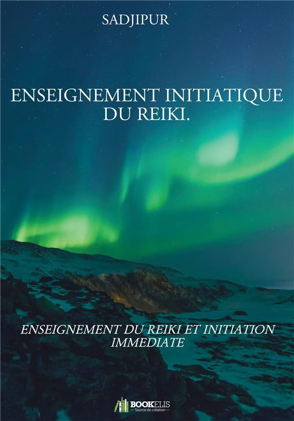 ENSEIGNEMENT INITIATIQUE DU REIKI - ENSEIGNEMENT DU REIKI ET INITIATION IMMEDIATE