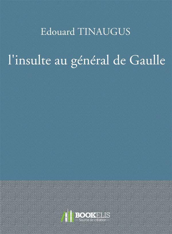 L'INSULTE AU GENERAL DE GAULLE