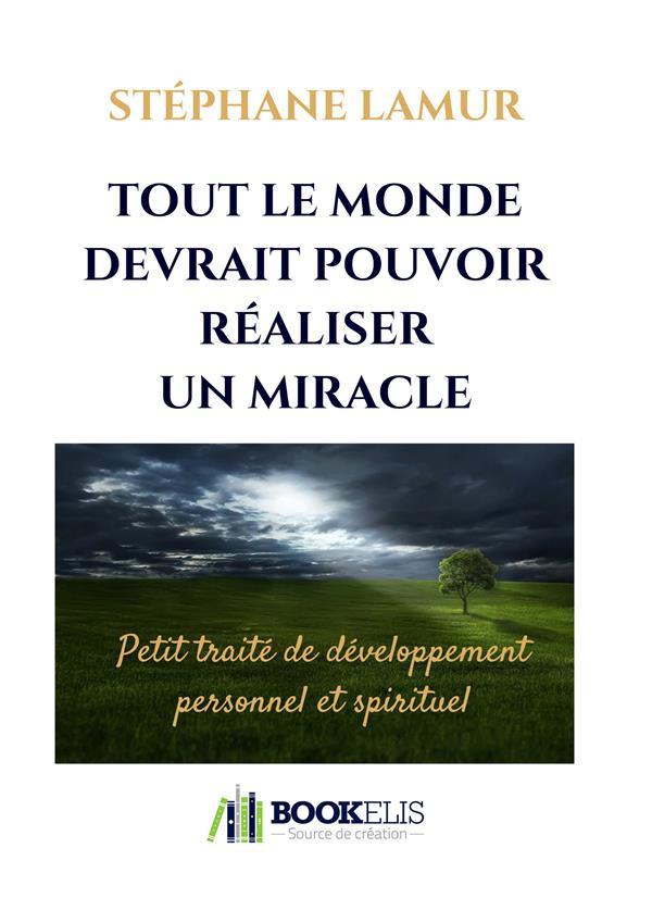 TOUT LE MONDE DEVRAIT POUVOIR REALISER UN MIRACLE