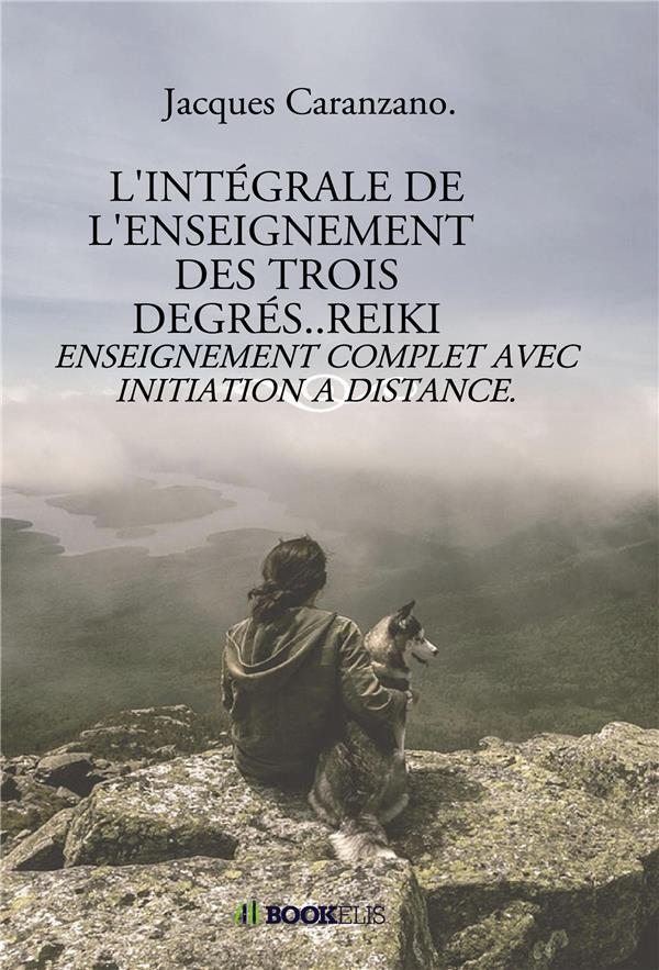 L'INTEGRALE DE L'ENSEIGNEMENT DES TROIS DEGRES..REIKI