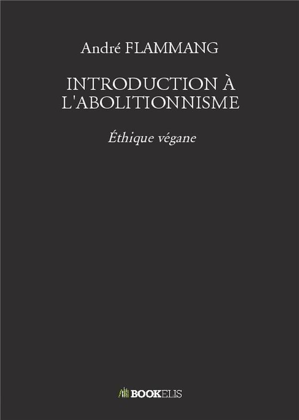 INTRODUCTION A L'ABOLITIONNISME - ETHIQUE VEGANE
