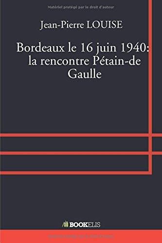 BORDEAUX LE 16 JUIN 1940:  LA RENCONTRE PETAIN-DE GAULLE