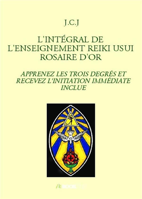 L'INTEGRAL DE L'ENSEIGNEMENT REIKI USUI ROSAIRE D'OR - APPRENEZ LES TROIS DEGRES ET RECEVEZ L'INITIA