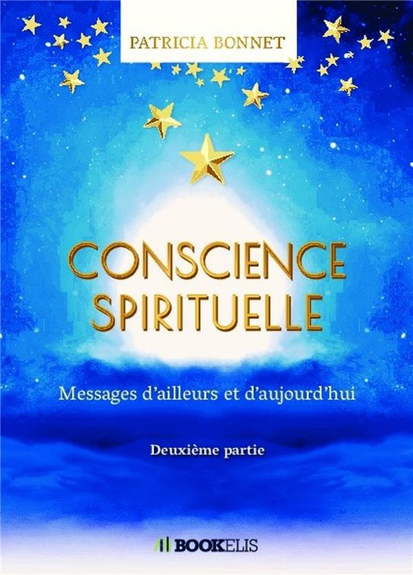 CONSCIENCE SPIRITUELLE - MESSAGES D'AILLEURS ET D'AUJOURD'HUI - SECONDE PARTIE