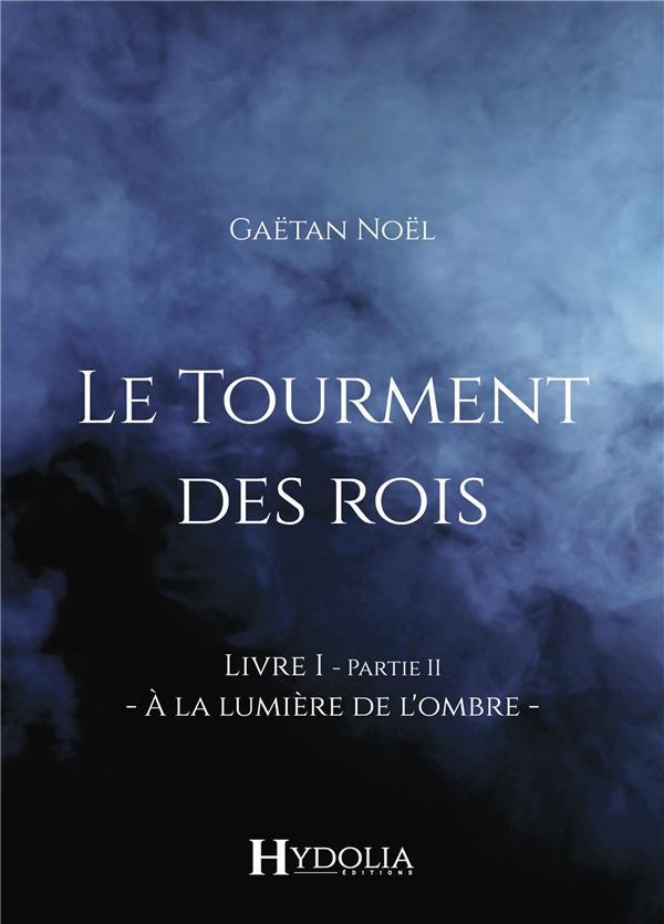 LE TOURMENT DES ROIS, LIVRE I, PARTIE II - A LA LUMIERE DE L'OMBRE