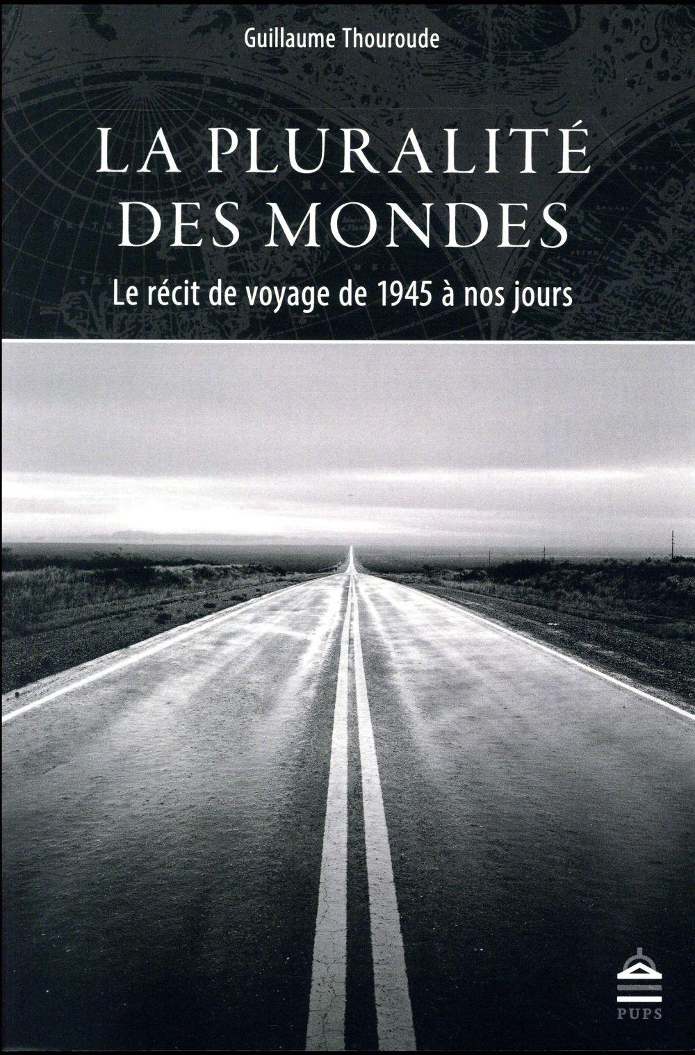 LA PLURALITE DES MONDES - LE RECIT DE VOYAGE DE 1945 A NOS JOURS
