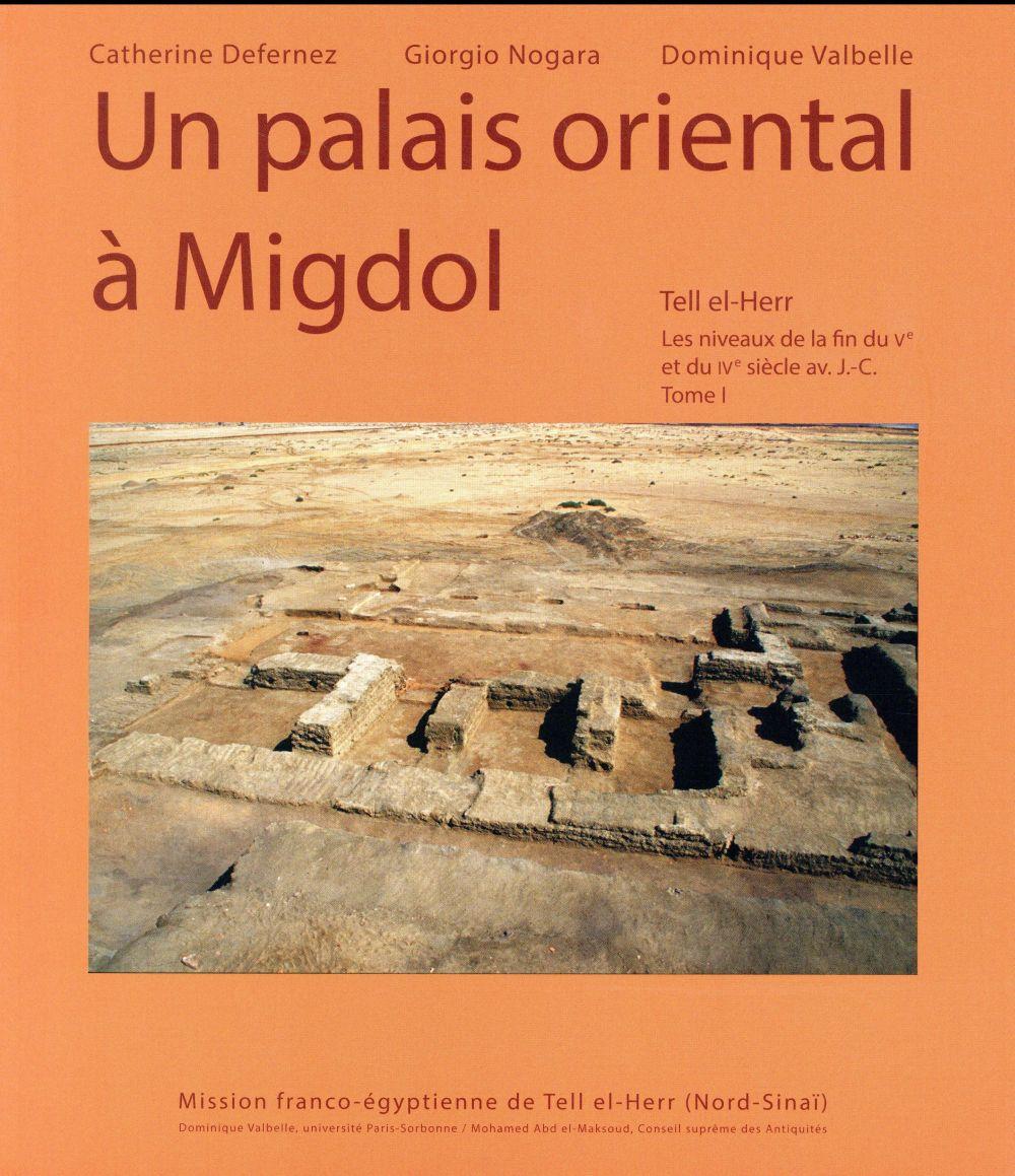 UN PALAIS ORIENTAL A MIGDOL TELL EL-HERR - LES NIVEAUX DE LA FIN DU VE ET DU IVE SIECLE AV.J.-C. TOM