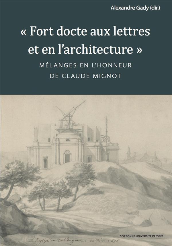 FORT DOCTE AUX LETTRES ET EN L'ARCHITECTURE - MELANGES EN L'HONNEUR DE CLAUDE MIGNOT