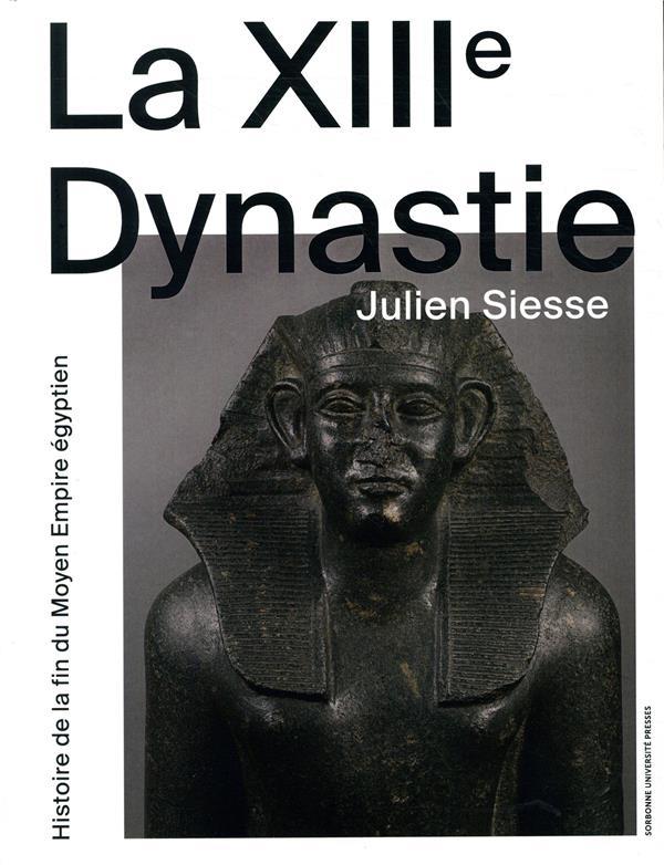 LA XIIIE DYNASTIE - HISTOIRE DE LA FIN DU MOYEN EMPIRE EGYPTIEN