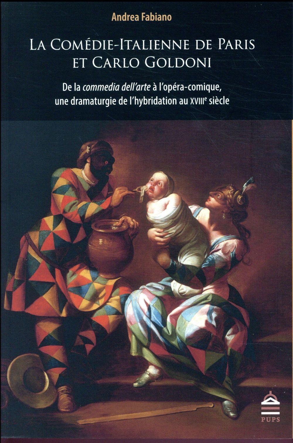LA COMEDIE-ITALIENNE DE PARIS ET CARLO GOLDONI - DE LA COMMEDIA DELL'ARTE A L'OPERA-COMIQUE, UNE DRA
