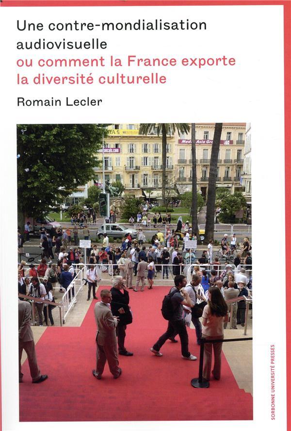 L'AUTRE MONDIALISATION AUDIOVISUELLE - LA FRANCE, LA DIVERSITE CULTURELLE ET HOLLYWOOD