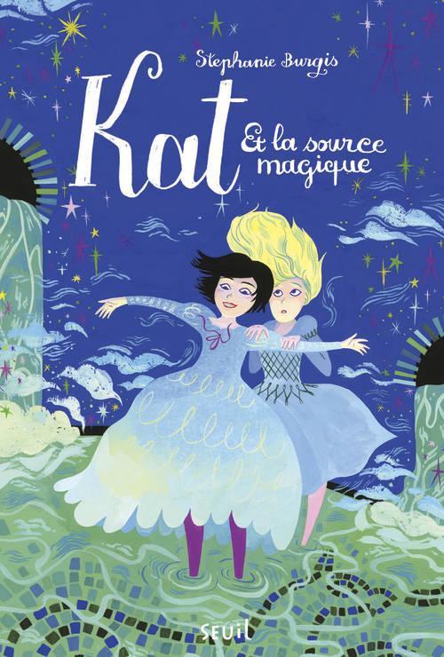 Kat et la source magique. Kat apprentie magicienne, tome 2, Kat, apprentie magicienne - tome 2