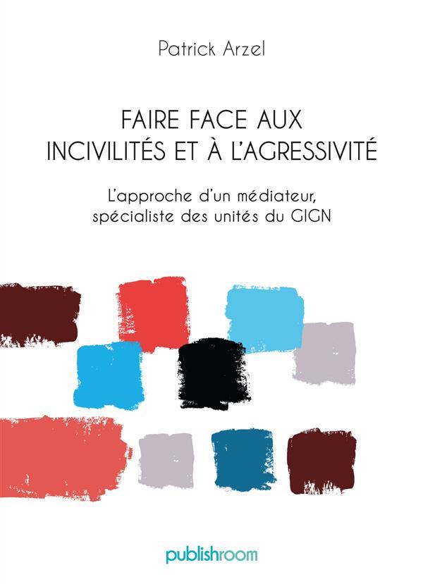 FAIRE FACE AUX INCIVILITES ET A L'AGRESSIVITE