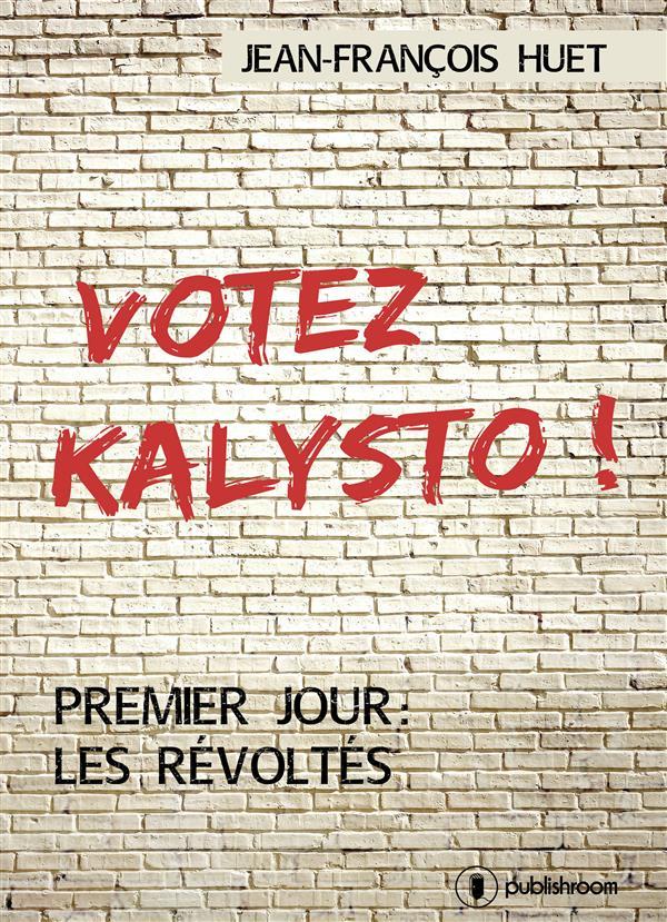 Votez Kalysto !, Premier jour : les Révoltés