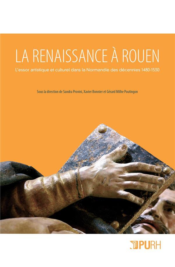 LA RENAISSANCE A ROUEN. L'ESSOR ARTISTIQUE ET CULTUREL DANS LA NORMAN DIE DES DECENNIES 1480-1530