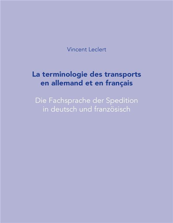 LA TERMINOLOGIE DU TRANSPORT EN ALLEMAND ET EN FRANCAIS. DIE FACHSPRA CHE DER SPEDITION IN DEUTSCH U