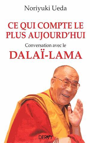 CE QUI COMPTE LE PLUS AUJOURD'HUI, CONVERSATION AVEC LE DALAI-LAMA