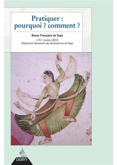PRATIQUER : POURQUOI, COMMENT ? - REVUE FRANCAISE DE YOGA