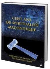 CENT ANS DE SPIRITUALITE MACONNIQUE