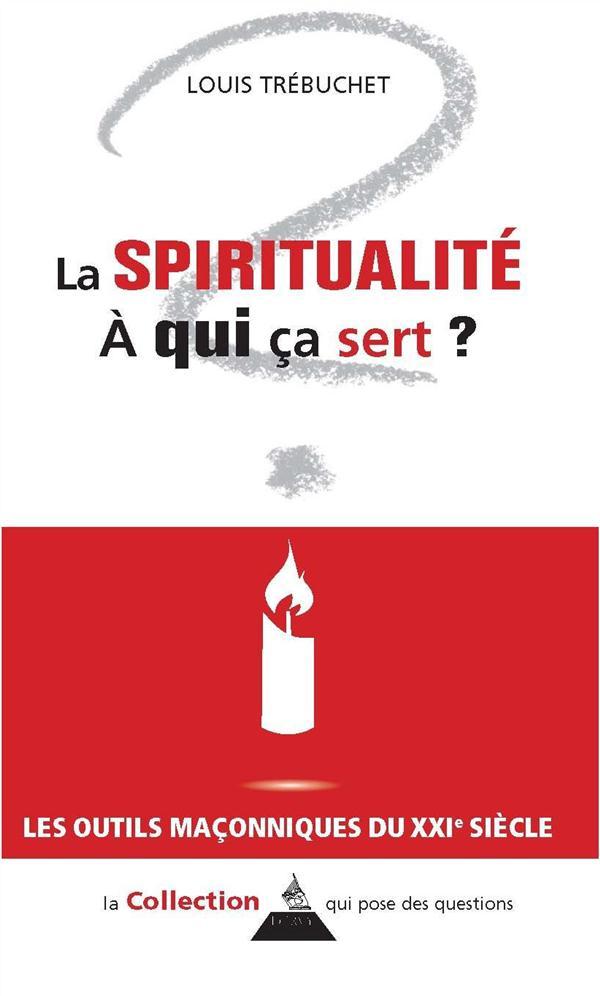 SPIRITUALITE A QUI CA SERT (LA)