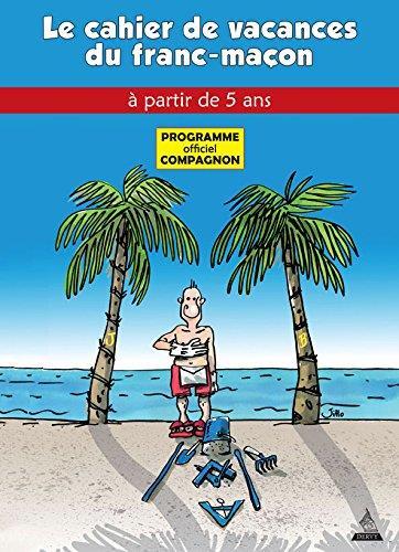 LE CAHIER DE VACANCES DU FRANC-MACON (COMPAGNON)