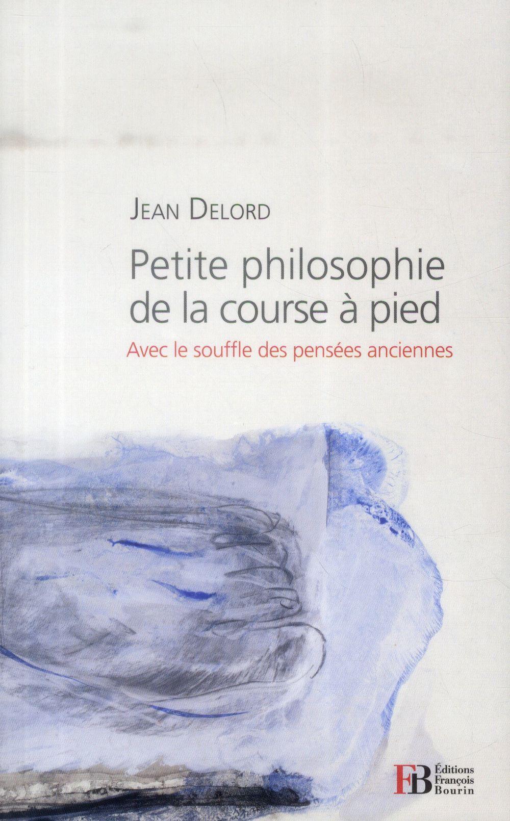PETITE PHILOSOPHIE DE LA COURSE A PIED - AVEC LE SOUFFLE DES
