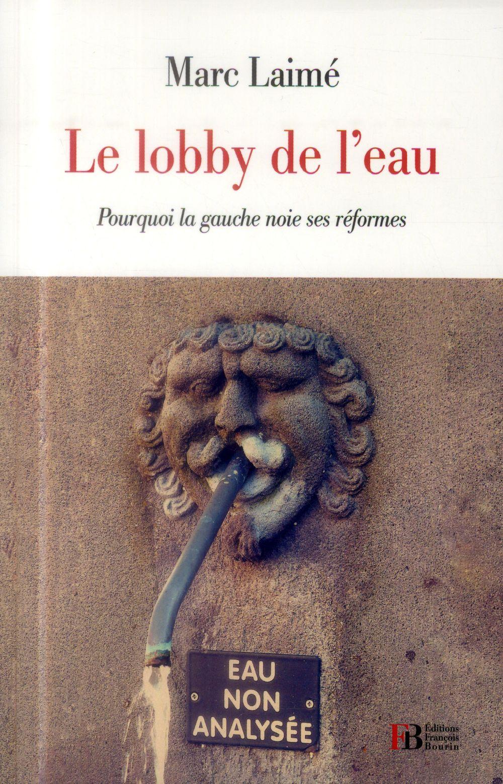 LE LOBBY DE L'EAU - POURQUOI LA GAUCHE NOIE SES REFORMES