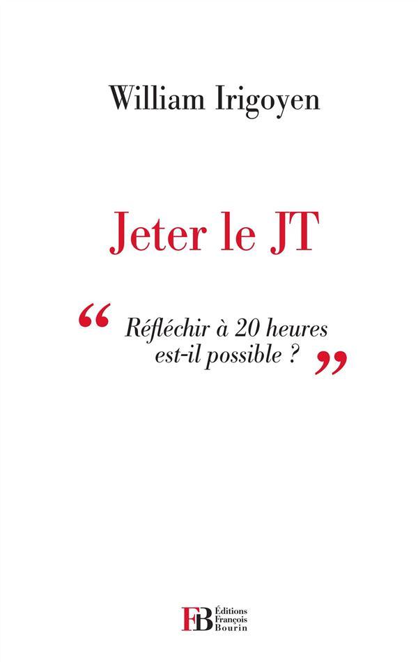 JETER LE JT - REFLECHIR A 20 HEURES EST-IL POSSIBLE ?