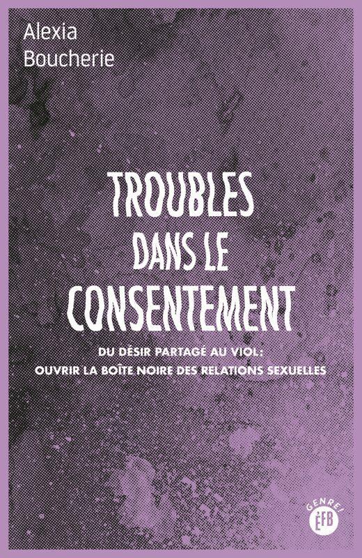 TROUBLES DANS LE CONSENTEMENT - DU DESIR PARTAGE AU VIOL : O