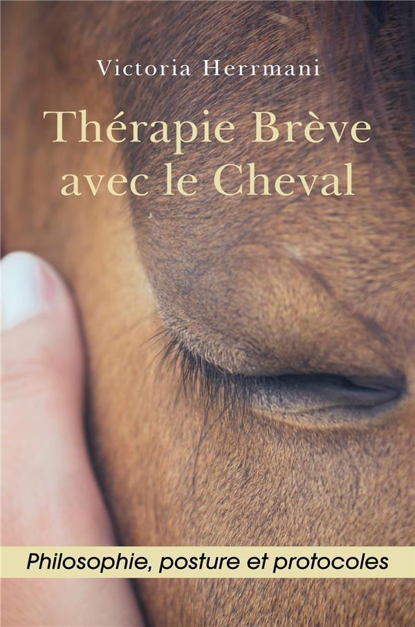 THERAPIE BREVE AVEC LE CHEVAL - PHILOSOPHIE, POSTURE ET PROTOCOLES