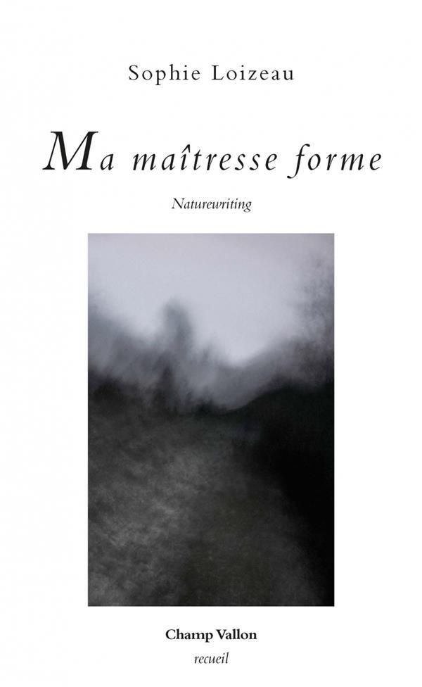 MA MAITRESSE FORME - NATUREWRITING