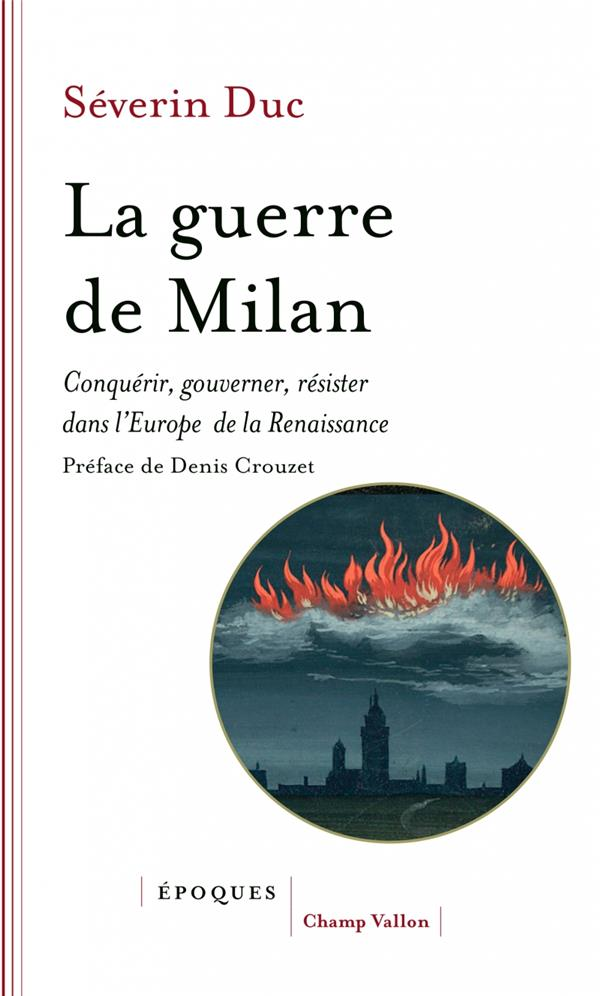 LA GUERRE DE MILAN - CONQUERIR, GOUVERNER, RESISTER DANS L'E