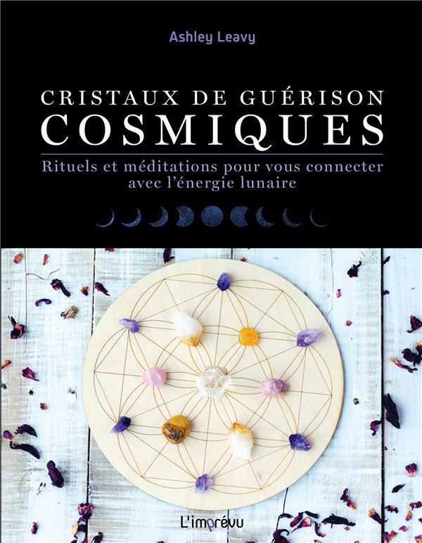 CRISTAUX DE GUERISONS COSMIQUES - RITUELS ET MEDITATIONS POUR VOUS CONNECTER AVEC L'ENERGIE LUNAIRE